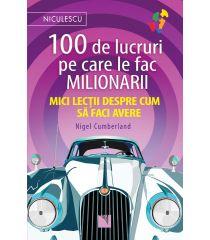 100 de lucruri pe care le fac milionarii. Mici lecții despre cum să faci avere.