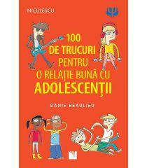 100 de trucuri pentru o relație mai bună cu adolescenții