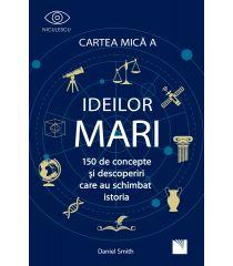 Cartea Mică a Ideilor Mari. 150 de concepte și descoperiri care au schimbat istoria.
