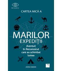 Cartea mică a marilor expediții. Aventuri in Necunoscut care au schimbat lumea