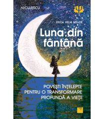 Luna din fântână. Povești înțelepte pentru o transformare profundă a vieții.