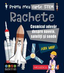 Prima mea carte STEM: RACHETE. Cosmicul adevăr despre navete, sateliți și sonde