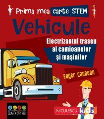 Prima mea carte STEM: VEHICULE. Electrizantul traseu al camioanelor și mașinilor