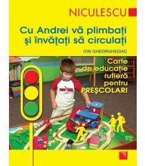 Cu Andrei vă plimbaţi şi învăţaţi să circulaţi. Carte de educaţie rutieră pentru preşcolari