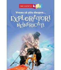 Vreau să ştiu despre... Exploratori Neînfricaţi