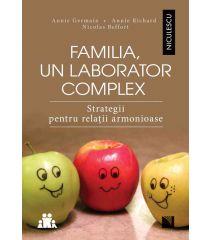 Familia, un laborator complex. Strategii pentru relaţii armonioase