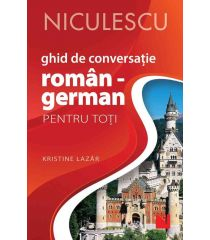 Ghid de conversație ROMÂN - GERMAN pentru toți (Ediţia a II-a, revizuită şi adăugită)