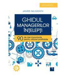 Ghidul managerilor înţelepţi. 90 de idei importante pentru afaceri profitabile
