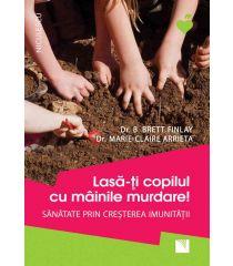 Lasă-ţi copilul cu mâinile murdare! Sănătate prin creşterea imunităţii