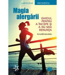 Magia alergării. Ghidul pentru a începe şi a nu mai renunţa