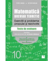 Matematică, clasa a X-a. Breviar teoretic. Exerciţii şi probleme propuse şi rezolvate. Filiera teoretică, profilul real, specializarea ştiinţe ale naturii, Filiera tehnologică. Aprobat de MEN prin ordinul 3022/08.01.2018