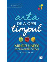 Arta de a opri timpul. Mindfulness pentru oameni ocupați