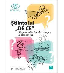 Ştiinţa lui DE CE. Răspunsuri la întrebări despre lumea din jur