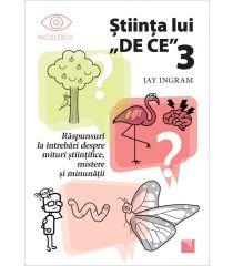 """Știința lui """"DE CE"""" 3. Răspunsuri la întrebări despre mituri științifice, mistere și minunății."""