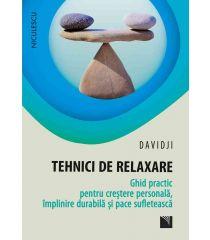 Tehnici de relaxare. Ghid practic pentru creştere personală, împlinire durabilă şi pace sufletească
