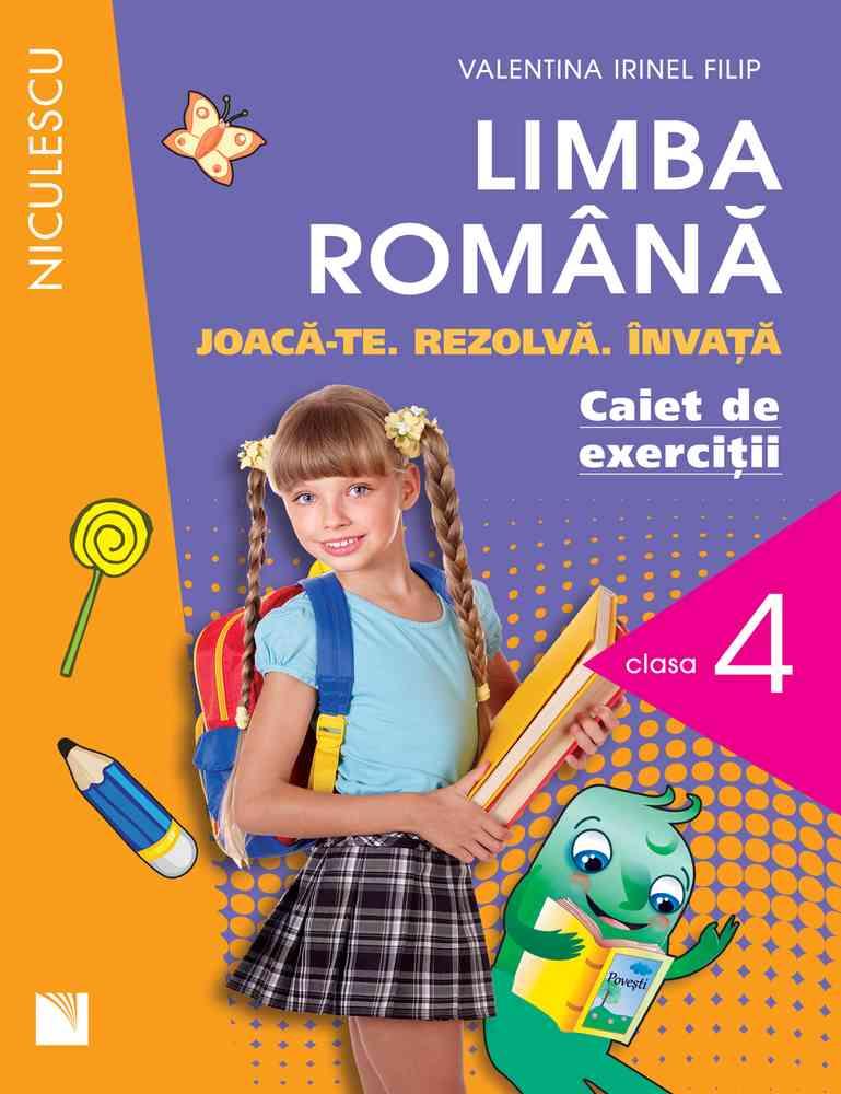 Limba română. Caiet de exerciţii pentru clasa a IV-a. Joacă-te. Rezolvă. Învaţă.