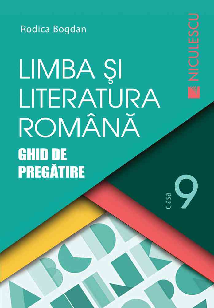 Limba şi literatura română clasa a IX-a. Ghid de pregătire (Bogdan)
