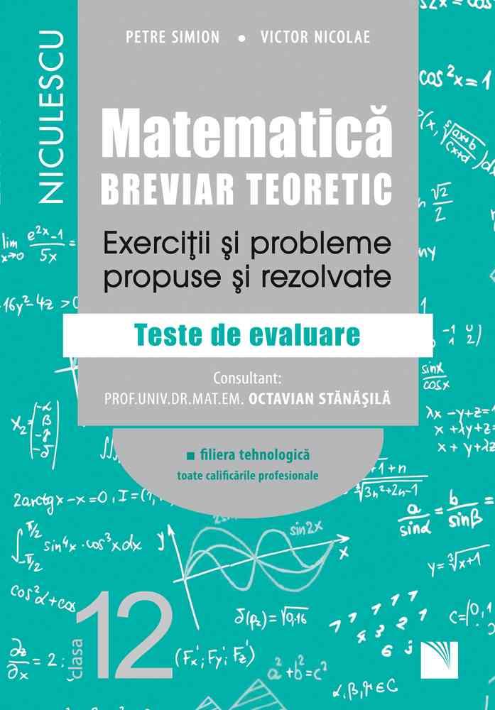 Matematică, clasa a XII-a. Breviar teoretic. Exerciţii şi probleme propuse şi rezolvate. Filiera tehnologică, toate calificările profesionale