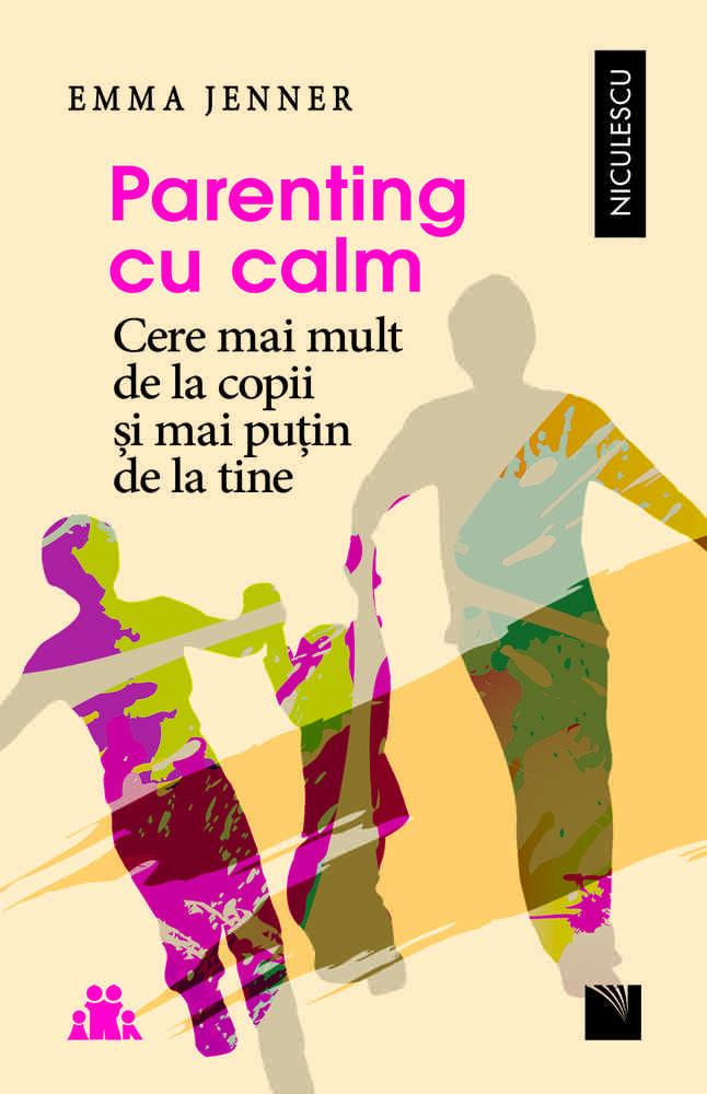 Parenting cu calm. Cere mai mult de la copii şi mai puţin de la tine