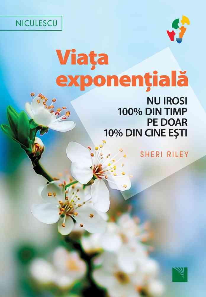 Viaţa exponenţială. Nu irosi 100% din timp pe doar 10% din cine eşti!